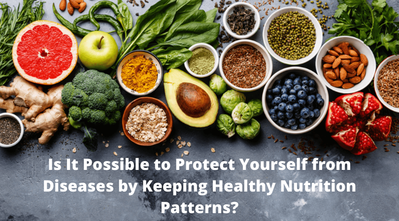 Is It Possible to Protect Yourself from Diseases by Keeping Healthy Nutrition Patterns_